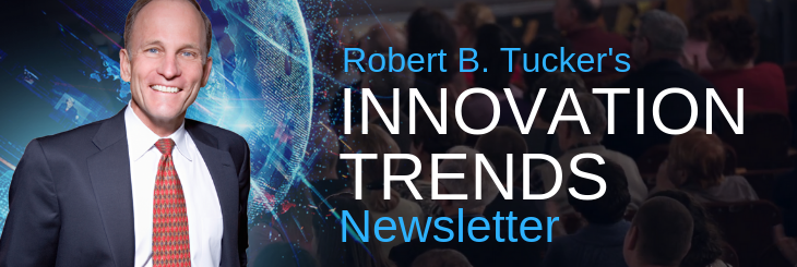 Robert B. Tucker's Innovation Trends Newsletter